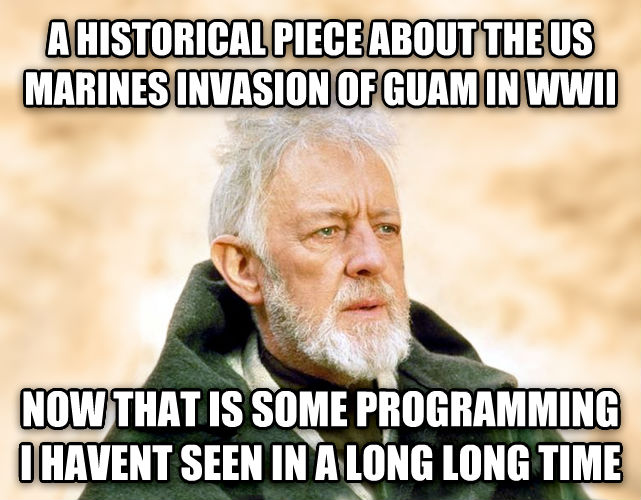 Obi Wan Kenobi - Now, That s a Name I ve Not Heard in a Long Time a historical piece about the us marines invasion of guam in wwii now that is some programming i havent seen in a long long time , made with livememe meme creator