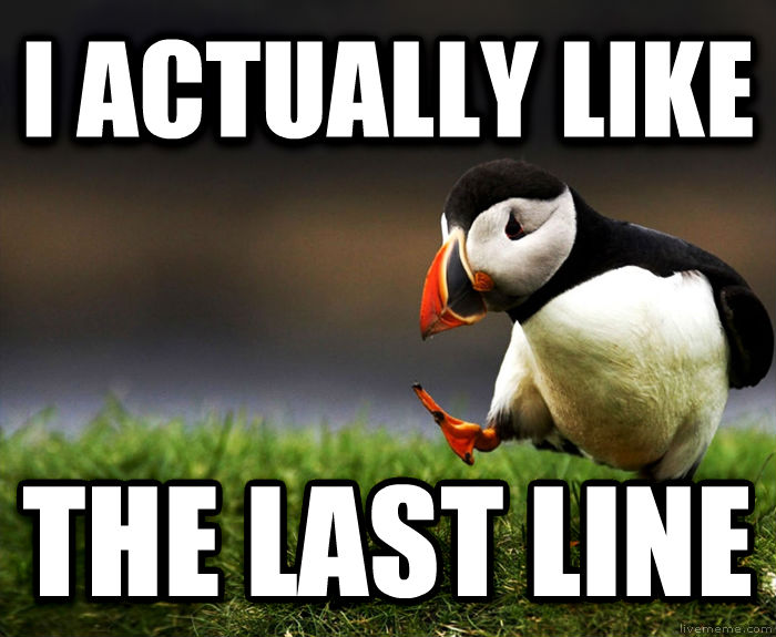 Unpopular Opinion Puffin i actually like the last line , made with livememe meme creator