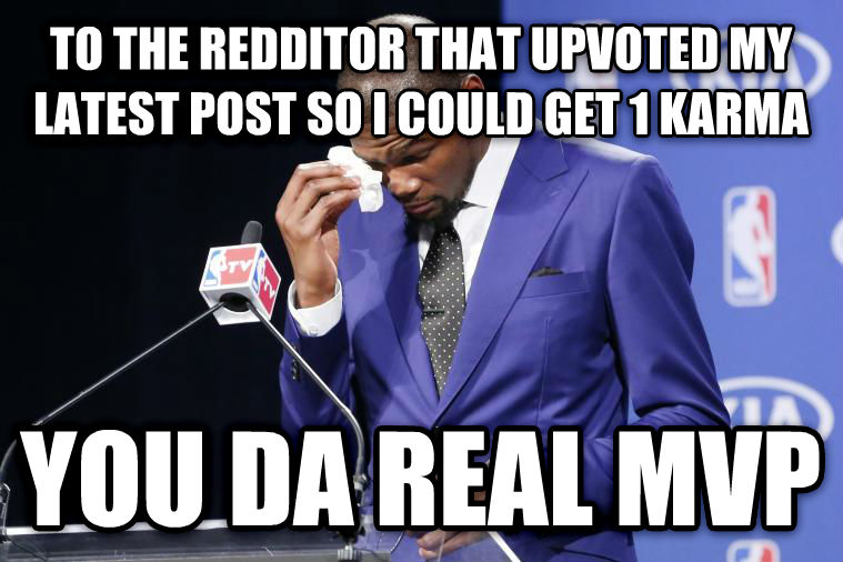 You Da Real MVP to the redditor that upvoted my latest post so i could get 1 karma you da real mvp , made with livememe meme maker