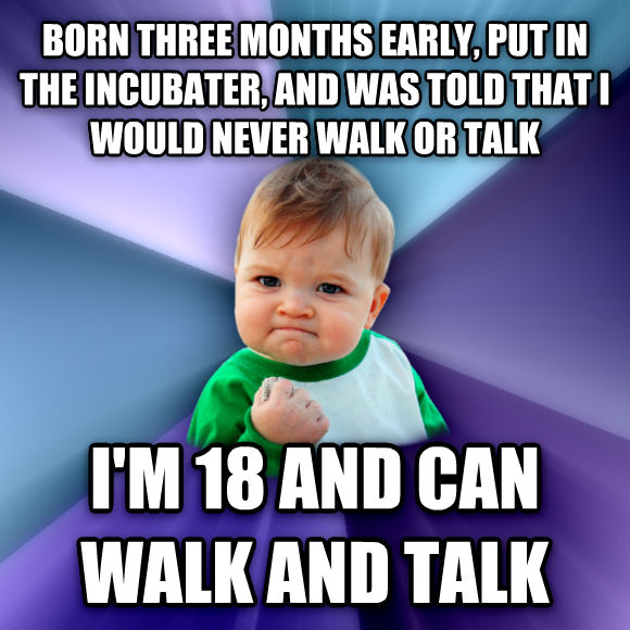 Success Kid born three months early, put in the incubater, and was told that i would never walk or talk i m 18 and can walk and talk   , made with livememe meme creator