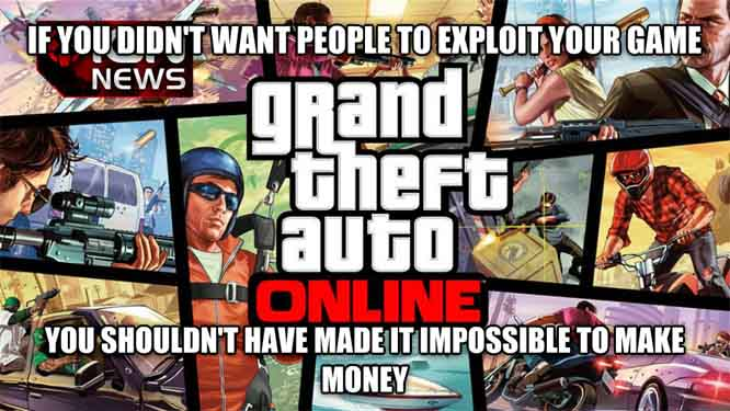 Message to rockstar if you didn t want people to exploit your game you shouldn t have made it impossible to make money , made with livememe meme maker