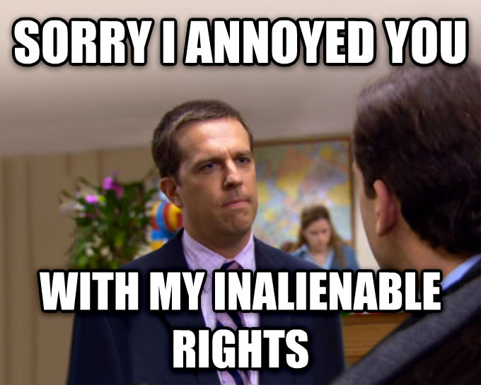 Sorry I Annoyed You With My Friendship sorry i annoyed you with my inalienable rights , made with livememe meme maker