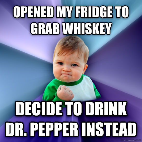 Success Kid opened my fridge to grab whiskey decide to drink dr. pepper instead  , made with livememe meme maker