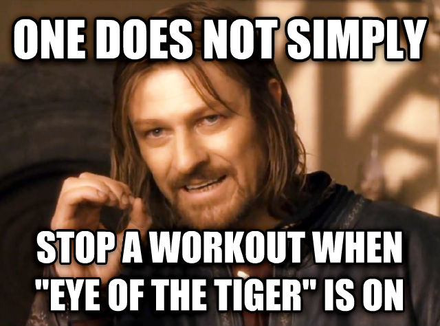 One Does Not Simply one does not simply stop a workout when  eye of the tiger  is on , made with livememe meme creator