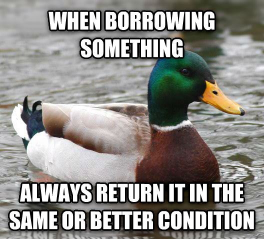 Actual Advice Mallard when borrowing something always return it in the same or better condition , made with livememe meme creator