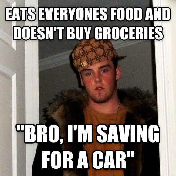 Scumbag Steve eats everyones food and doesn t buy groceries  bro, i m saving for a car  , made with livememe meme generator