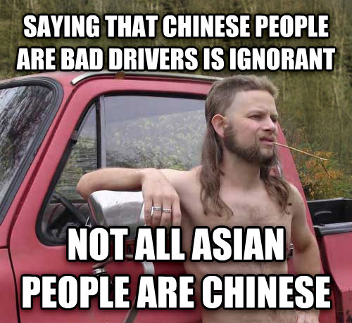Almost Politically Correct Redneck saying that chinese people are bad drivers is ignorant not all asian people are chinese , made with livememe meme maker