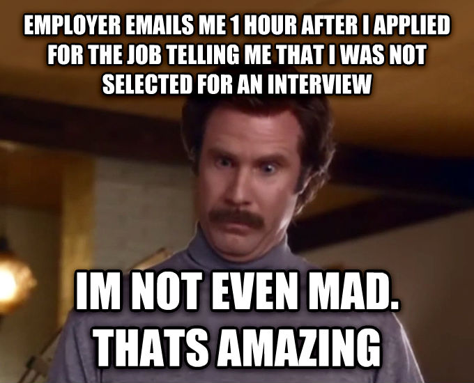 Actually, I m Not Even Mad; That s Amazing employer emails me 1 hour after i applied for the job telling me that i was not selected for an interview im not even mad. thats amazing , made with livememe meme generator