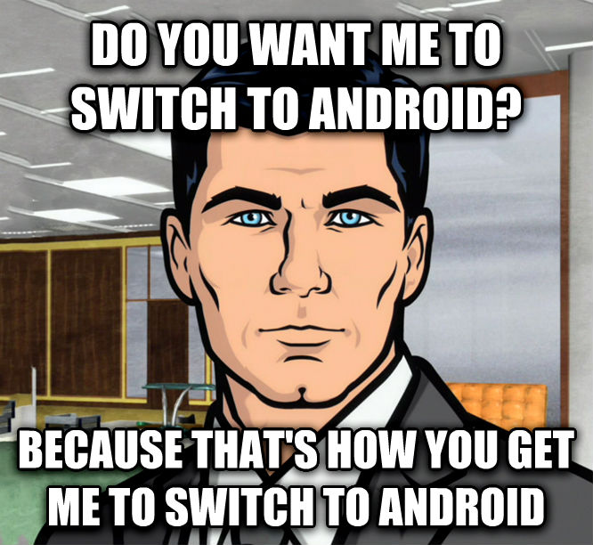Archer Ants do you want me to switch to android? because that s how you get me to switch to android , made with livememe meme creator