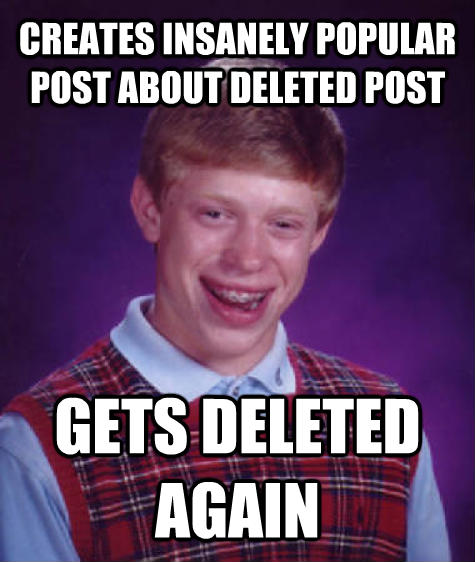 Bad Luck Brian creates insanely popular post about deleted post gets deleted again , made with livememe meme creator