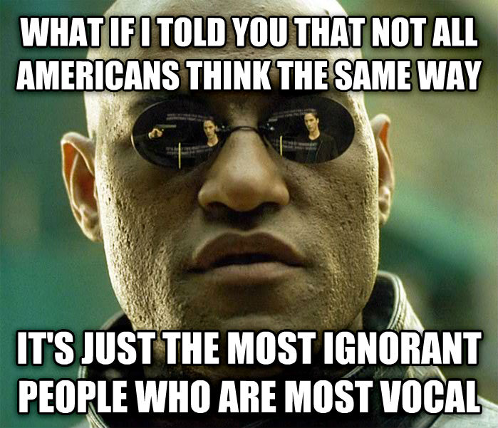 Matrix Morpheus what if i told you that not all americans think the same way it s just the most ignorant people who are most vocal , made with livememe meme creator