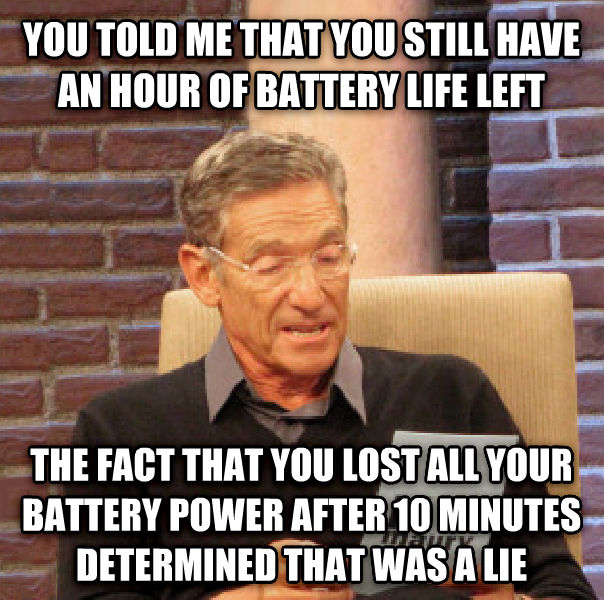 Maury Determined That Was a Lie you told me that you still have an hour of battery life left the fact that you lost all your battery power after 10 minutes determined that was a lie , made with livememe meme maker