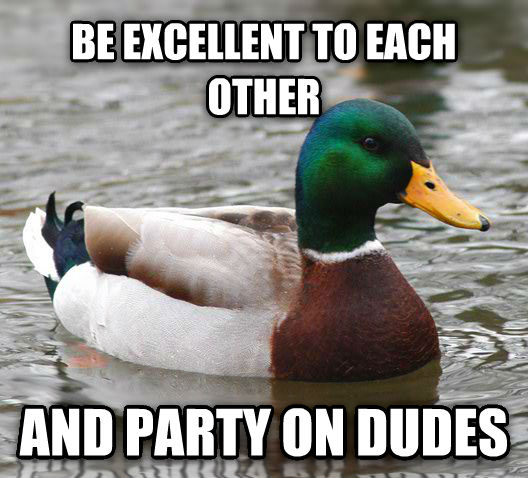 Actual Advice Mallard be excellent to each other and party on dudes , made with livememe meme creator