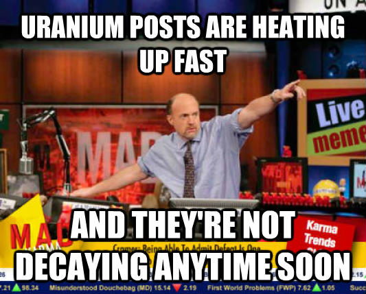Mad Karma with Jim Cramer uranium posts are heating up fast and they re not decaying anytime soon , made with livememe meme generator
