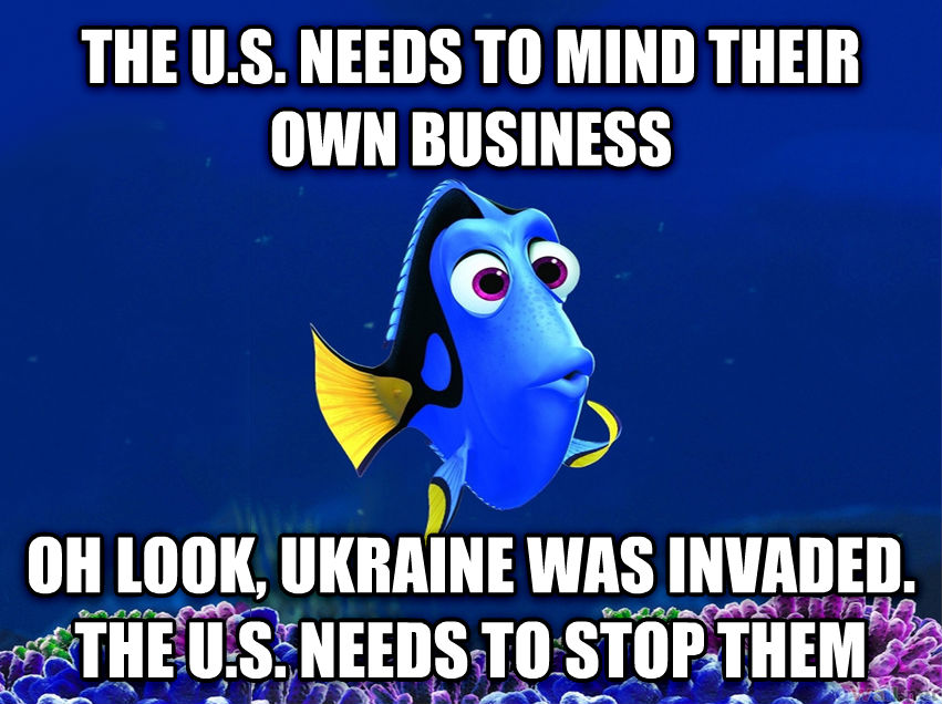 Forgetful Fish Dory the u.s. needs to mind their own business oh look, ukraine was invaded. the u.s. needs to stop them , made with livememe meme creator