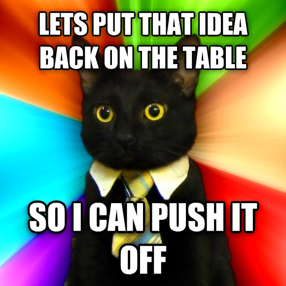 Business Cat lets put that idea back on the table so i can push it off  , made with livememe meme maker