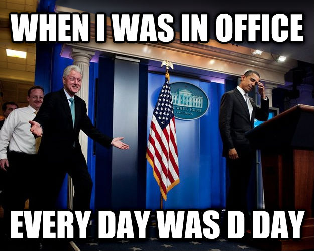 Inappropriate Joke Bill Clinton when i was in office every day was d day , made with livememe meme maker
