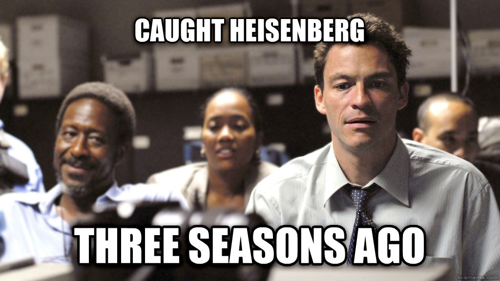 wirwre caught heisenberg three seasons ago , made with livememe meme maker