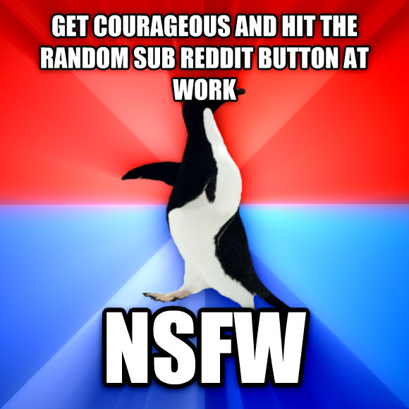 Socially Awesome Awkward Penguin get courageous and hit the random sub reddit button at work nsfw  , made with livememe meme maker