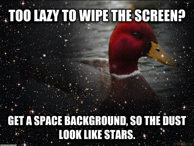 untitled meme too lazy to wipe the screen? get a space background, so the dust look like stars. , made with livememe meme maker