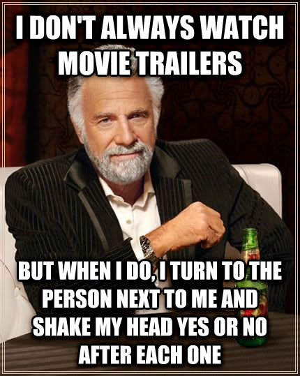 The Most Interesting Man in the World i don t always watch movie trailers but when i do, i turn to the person next to me and shake my head yes or no after each one , made with livememe meme creator
