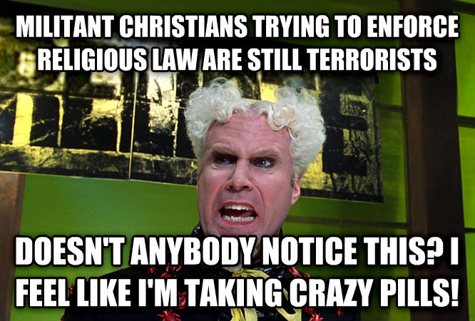 Mugatu - Doesn t Anybody Notice This? I Feel Like I m Taking Crazy Pills militant christians trying to enforce religious law are still terrorists doesn t anybody notice this? i feel like i m taking crazy pills! , made with livememe meme maker