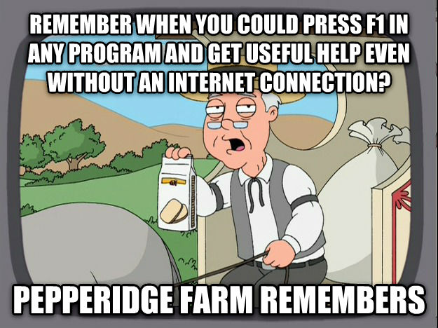 Pepperidge Farm Remembers remember when you could press f1 in any program and get useful help even without an internet connection? pepperidge farm remembers , made with livememe meme creator