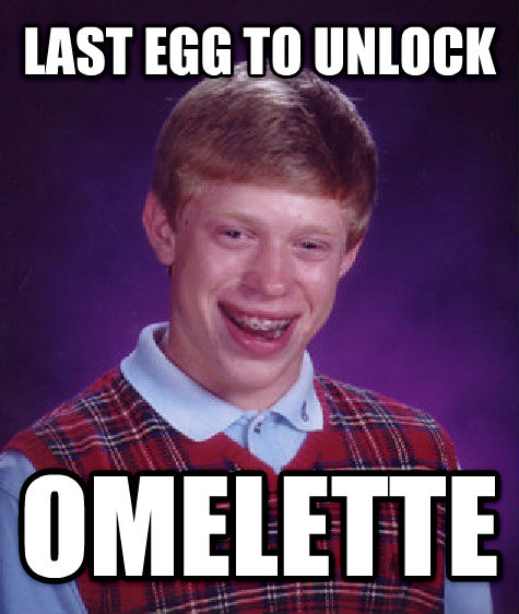 Bad Luck Brian last egg to unlock omelette , made with livememe meme creator