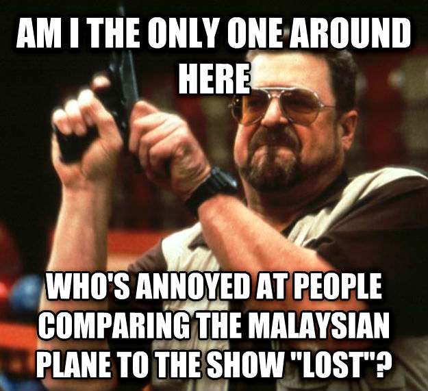 Angry Walter am i the only one around here  who s annoyed at people comparing the malaysian plane to the show  lost ? , made with livememe meme generator