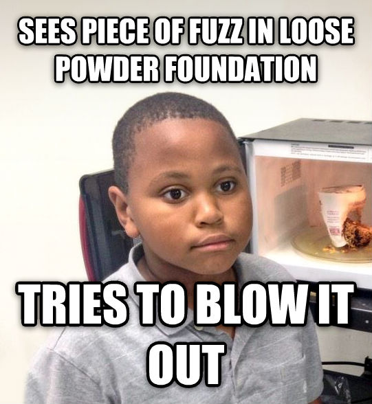 Minor Mistake Marvin sees piece of fuzz in loose powder foundation tries to blow it out  , made with livememe meme maker