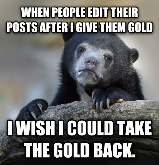 Confession Bear when people edit their posts after i give them gold i wish i could take the gold back. , made with livememe meme generator