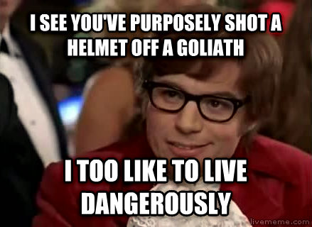 Live Dangerously - Austin Powers i see you ve purposely shot a helmet ofe l foliath i too like to live dangerously , made with livememe meme creator
