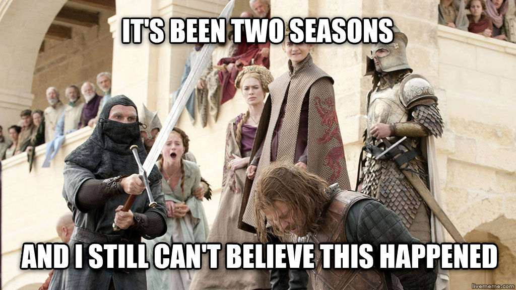 ned s dead it s been two seasons and i still can t believe this happened , made with livememe meme maker