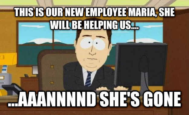 And It s Gone this is our new employee maria, she will be helping us.... ...aaannnnd she s gone , made with livememe meme creator
