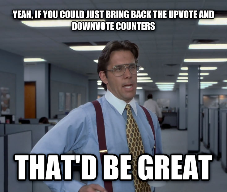Office Space Lumbergh yeah, if you could just bring back the upvote and downvote counters that d be great , made with livememe meme maker