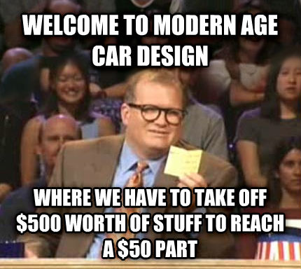Drew Carey Whose Line Is It Anyway welcome to modern age car design where we have to take off $500 worth of stuff to reach a $50 part , made with livememe meme maker