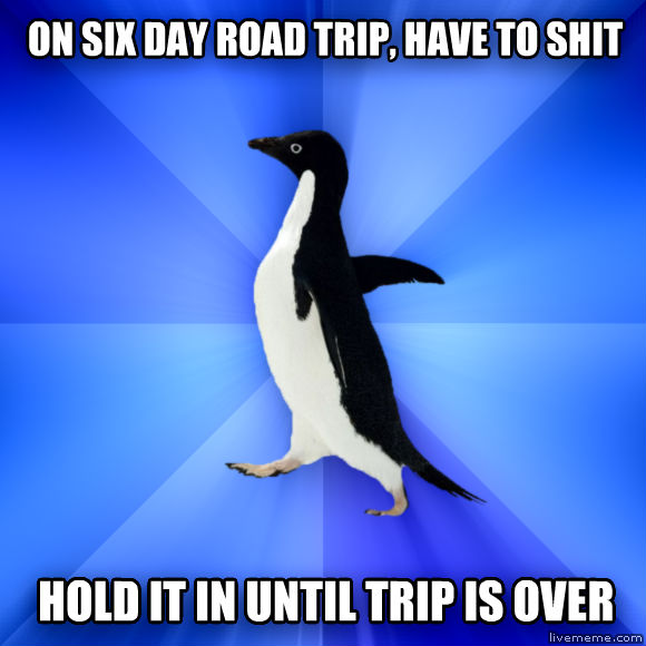 Socially Awkward Penguin on six day road trip, have to chocolate hold it in until trip is over  , made with livememe meme maker