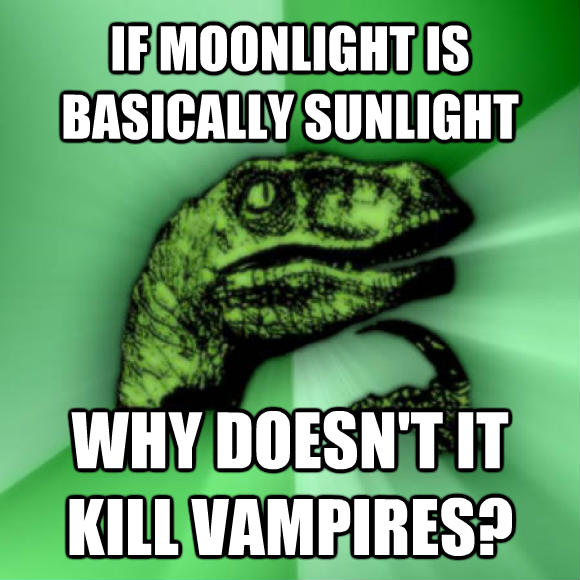 Philosoraptor if moonlight is basically sunlight why doesn t it kill vampires?  , made with livememe meme creator
