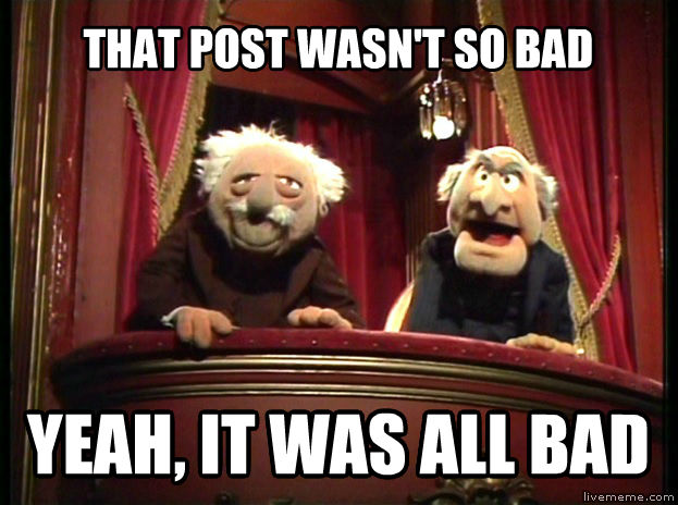 Statler and Waldorf that post wasn t so bad yeah, it was all bad , made with livememe meme creator
