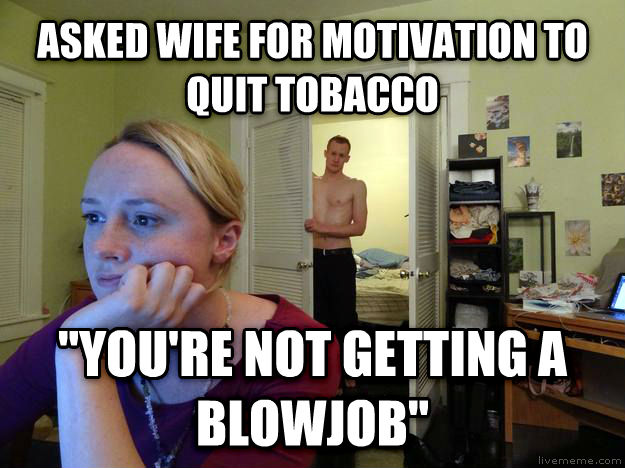 Redditor s Husband asked wife for motivation to quit tobacco  you re not getting a dollar  , made with livememe meme maker