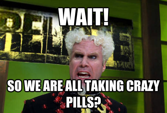 Mugatu - Doesn t Anybody Notice This? I Feel Like I m Taking Crazy Pills wait! so we are all taking crazy pills? , made with livememe meme maker