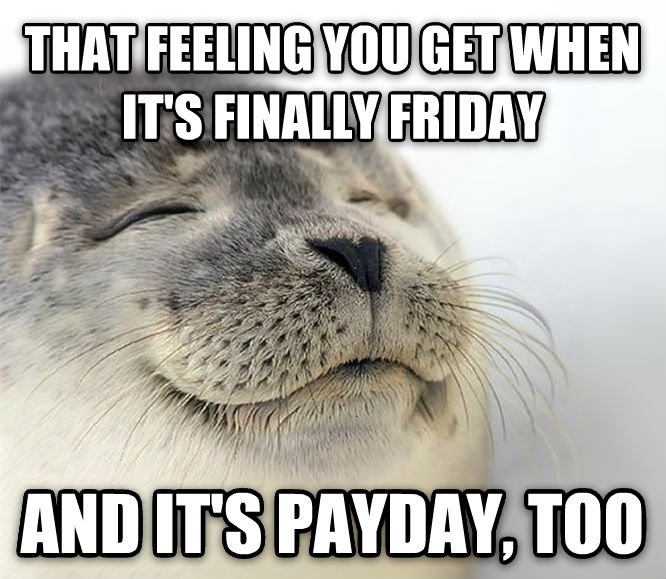 Seal of Approval that feeling you get when it s finally friday and it s payday, too , made with livememe meme generator
