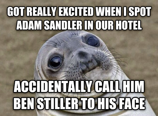 Uncomfortable Situation Seal got really excited when i spot adam sandler in our hotel  accidentally call him ben stiller to his face  , made with livememe meme creator