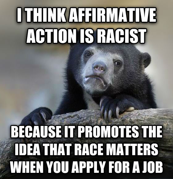 Confession Bear i think affirmative action is racist because it promotes the idea that race matters when you apply for a job , made with livememe meme maker