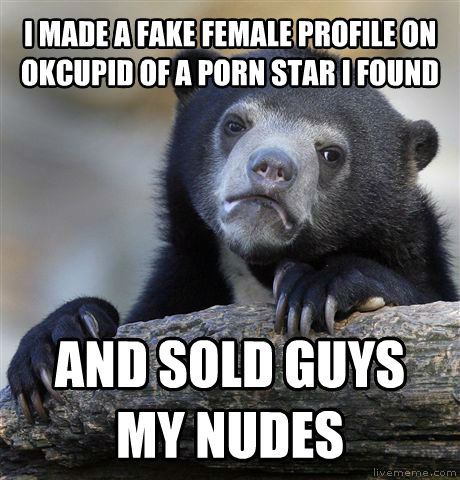 Confession Bear i made a fake female profile on okcupid of a photo star i found and sold guys my lewds , made with livememe meme maker