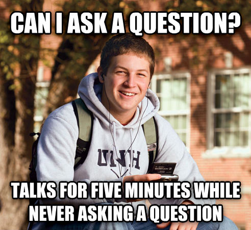 College Freshman can i ask a question? talks for five minutes while never asking a question , made with livememe meme generator