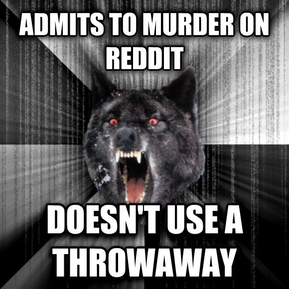 Insanity Wolf admits to murder on reddit doesn t use a throwaway  , made with livememe meme maker