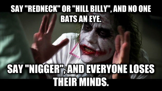 Joker Mind Loss say  redneck  or  hill billy , and no one bats an eye. say  buster , and everyone loses their minds. , made with livememe meme generator