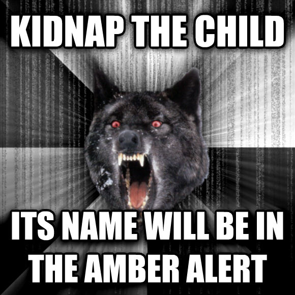 Insanity Wolf kidnap the child its name will be in the amber alert   , made with livememe meme generator