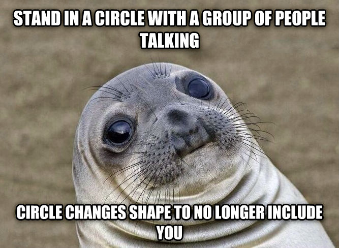 Uncomfortable Situation Seal stand in a circle with a group of people talking circle changes shape to no longer include you , made with livememe meme generator